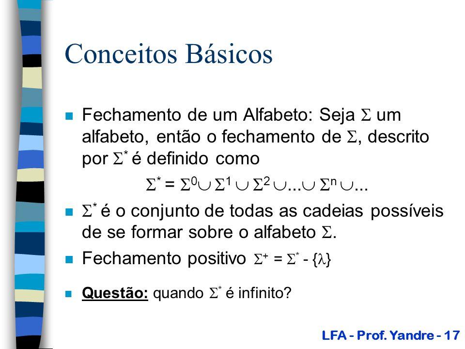Conceitos Básicos n Fechamento de um Alfabeto: Seja um alfabeto, então o fechamento de, descrito por * é definido como * = 0 1 2... n... n * é o conju