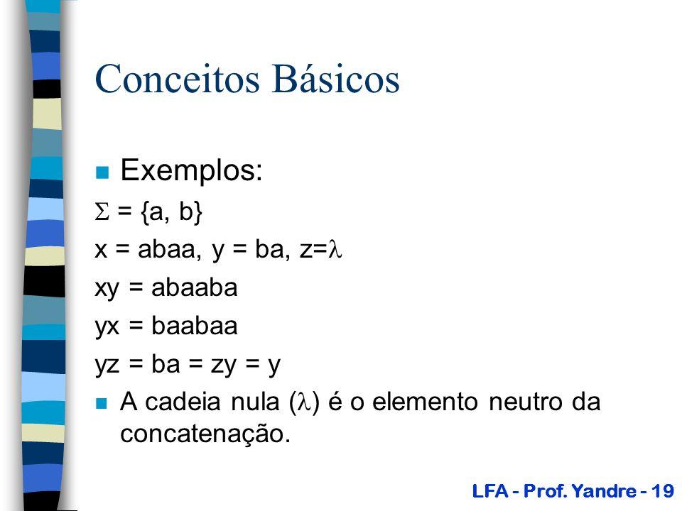 Conceitos Básicos n Exemplos: = {a, b} x = abaa, y = ba, z= xy = abaaba yx = baabaa yz = ba = zy = y n A cadeia nula ( ) é o elemento neutro da concat
