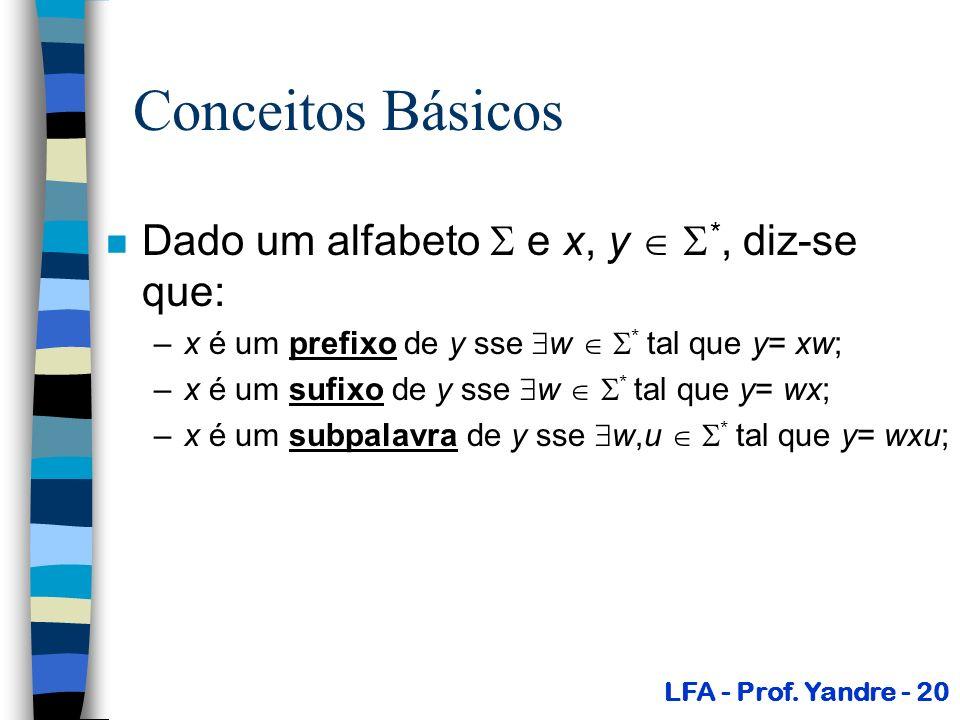 Conceitos Básicos n Dado um alfabeto e x, y *, diz-se que: –x é um prefixo de y sse w * tal que y= xw; –x é um sufixo de y sse w * tal que y= wx; –x é
