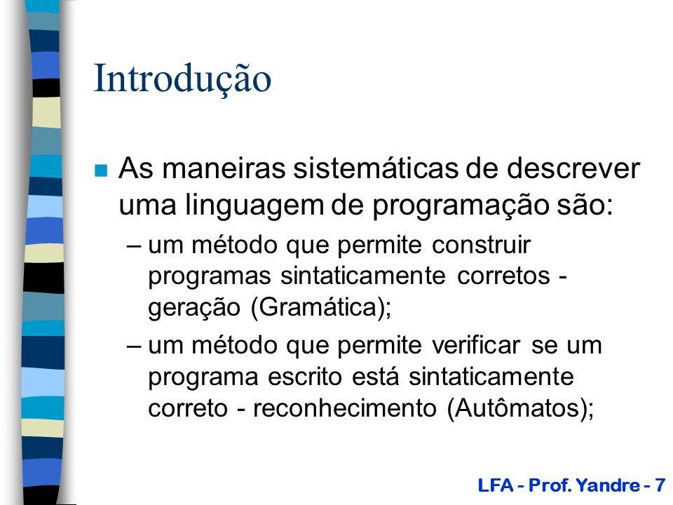 Introdução n As maneiras sistemáticas de descrever uma linguagem de programação são: –um método que permite construir programas sintaticamente correto
