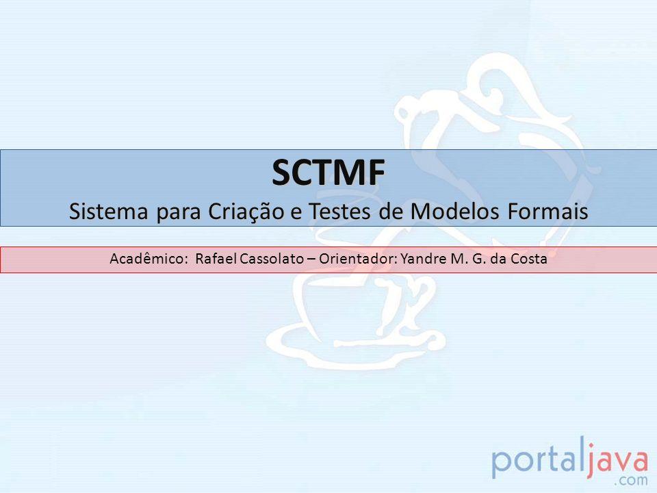 Conteúdo 1 – Motivação; 2 – Implementação; 3 – Modelos Formais; 4 – SCTMF: SCTMF 4.1 – Arquitetura; 4.2 – Sistema; 4.3 – Futuras Implementações; 4.4 – Casos de Uso 4.5 – Diagrama de Classes; 6 – Conclusão; 7 – Referências; Escopo; Visão Geral; 5 – Trabalhos Correlatos; 2
