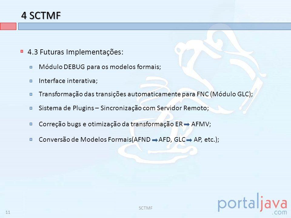 4 SCTMF - Expressões Regulares Transformação ER AFMV: ER: SCTMF Transformação da Forma Infixa (A+B) pós-fixa (AB+); Iteração pela ER na forma pós-fixa: OPERANDO encontrado: OPERADOR encontrado: Desempilhados AFMV; Operador transformado em um AFMV; AFMV empilhado; Transformados em um Único AFMV (Classe utilitária); AFMV (Testar Seqüência); 12