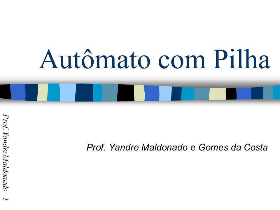Autômato com Pilha Prof. Yandre Maldonado e Gomes da Costa Prof. Yandre Maldonado - 1