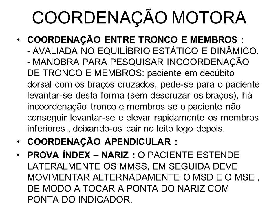 COORDENAÇÃO MOTORA COORDENAÇÃO ENTRE TRONCO E MEMBROS : - AVALIADA NO EQUILÍBRIO ESTÁTICO E DINÂMICO. - MANOBRA PARA PESQUISAR INCOORDENAÇÃO DE TRONCO