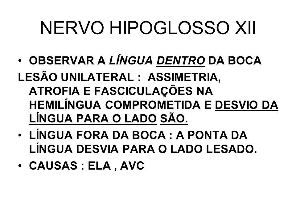 NERVO HIPOGLOSSO XII OBSERVAR A LÍNGUA DENTRO DA BOCA LESÃO UNILATERAL : ASSIMETRIA, ATROFIA E FASCICULAÇÕES NA HEMILÍNGUA COMPROMETIDA E DESVIO DA LÍ