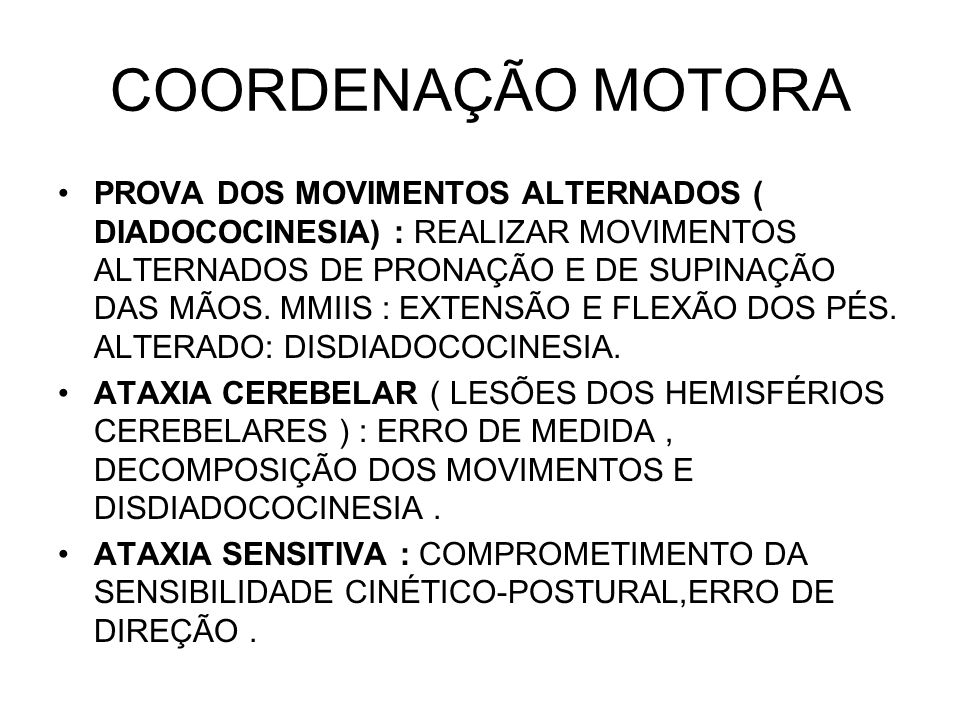 COORDENAÇÃO MOTORA PROVA DOS MOVIMENTOS ALTERNADOS ( DIADOCOCINESIA) : REALIZAR MOVIMENTOS ALTERNADOS DE PRONAÇÃO E DE SUPINAÇÃO DAS MÃOS. MMIIS : EXT