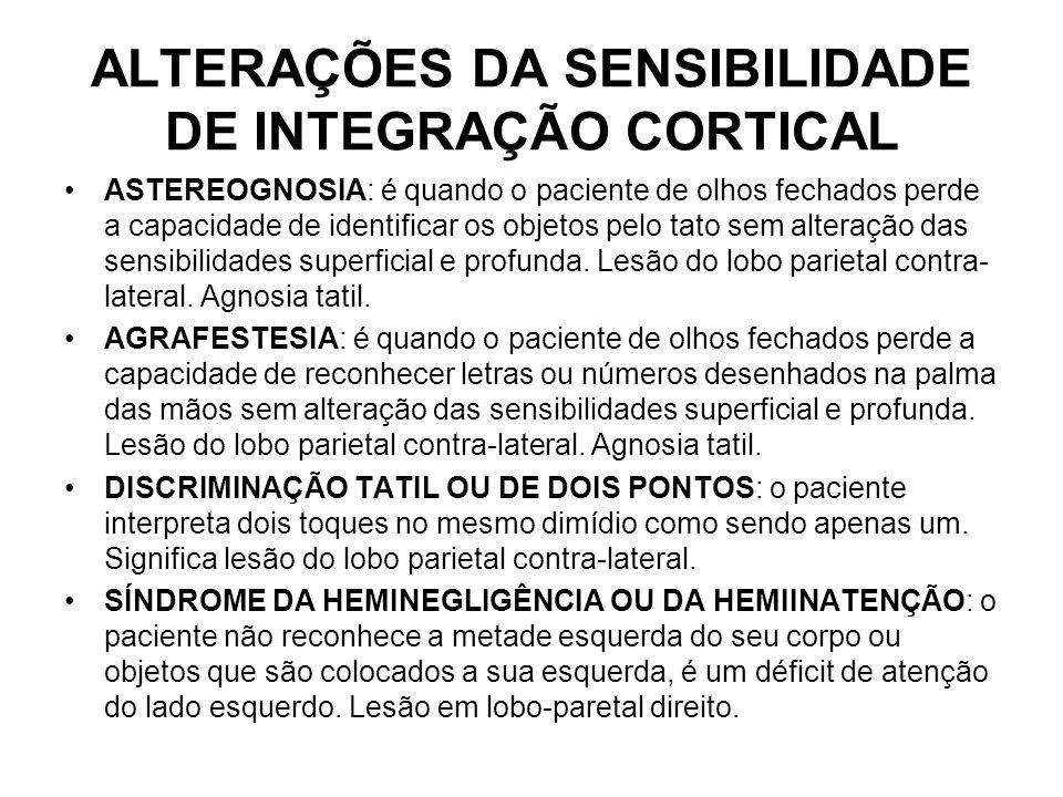 ALTERAÇÕES DA SENSIBILIDADE DE INTEGRAÇÃO CORTICAL ASTEREOGNOSIA: é quando o paciente de olhos fechados perde a capacidade de identificar os objetos p