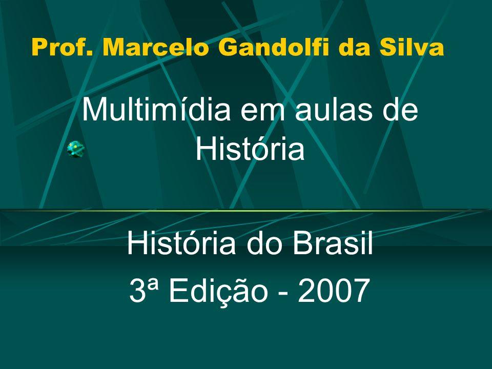 Prof. Marcelo Gandolfi da Silva Multimídia em aulas de História História do Brasil 3ª Edição - 2007
