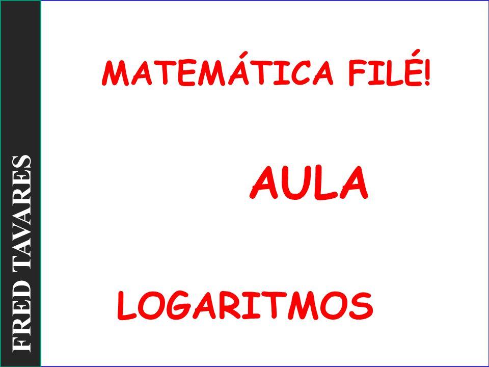 MATEMÁTICA FILÉ! AULA LOGARITMOS FRED TAVARES