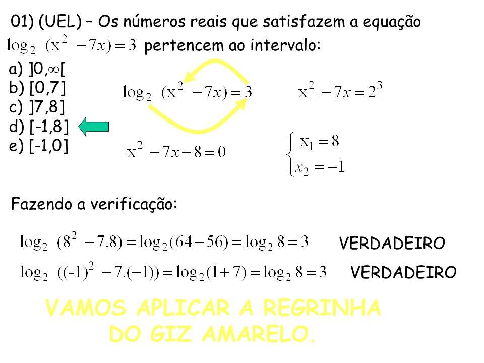 01) (UEL) – Os números reais que satisfazem a equação pertencem ao intervalo: a) ]0, [ b) [0,7] c) ]7,8] d) [-1,8] e) [-1,0] Fazendo a verificação: VE