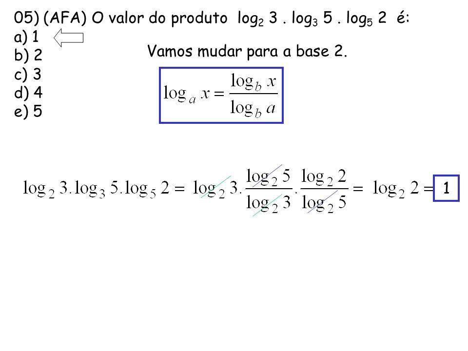 05) (AFA) O valor do produto log 2 3. log 3 5. log 5 2 é: a) 1 b) 2 c) 3 d) 4 e) 5 Vamos mudar para a base 2. 1