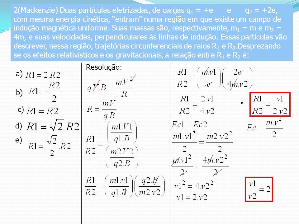 2(Mackenzie) Duas partículas eletrizadas, de cargas q 1 = +e e q 2 = +2e, com mesma energia cinética, entram numa região em que existe um campo de indução magnética uniforme.