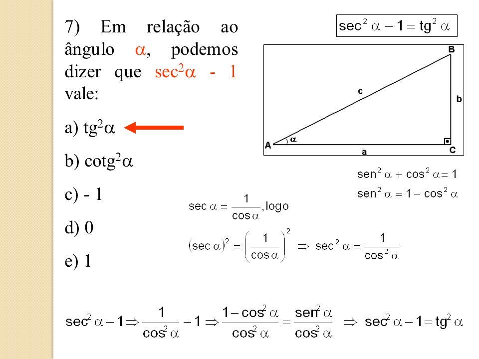 6) Se a = 3b, podemos dizer então, que sen 2 + cos 2 vale: a) b 2 / a 2 b) 9c 2 / b 2 c) 0 d) 1 e) (c 2 + b 2 ) / 9a 2 Pelo teorema fundamental da trigonometria, temos que: sen 2 + cos 2 = 1
