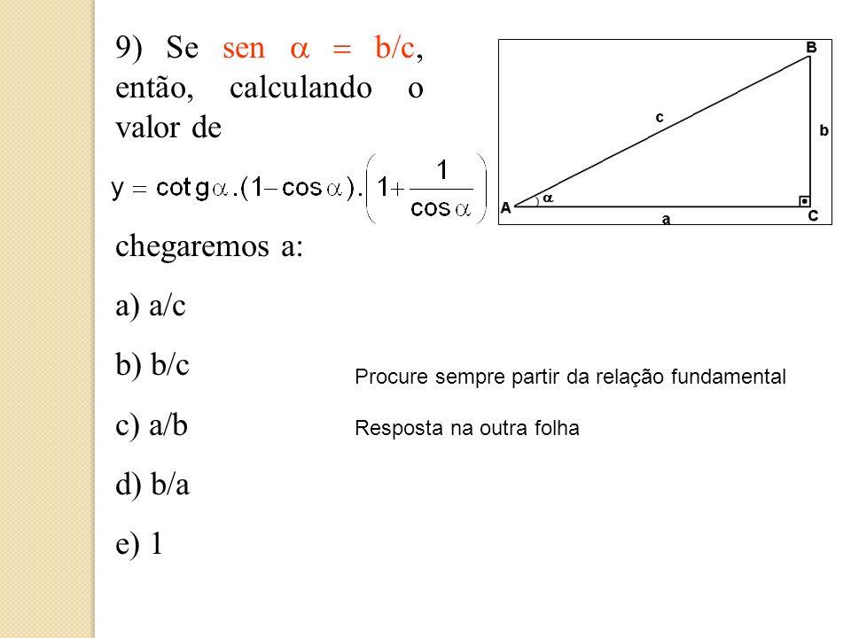 8) Em relação ao ângulo, podemos dizer que cossec 2 - 1 vale: a) tg 2 b) cotg 2 c) - 1 d) 0 e) 1
