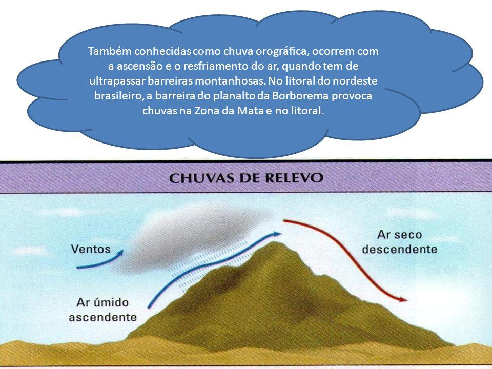 Também conhecidas como chuva orográfica, ocorrem com a ascensão e o resfriamento do ar, quando tem de ultrapassar barreiras montanhosas. No litoral do