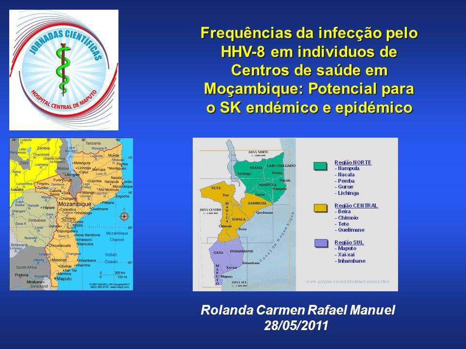 Frequências da infecção pelo vírus Herpes humano tipo 8 (HHV-8) em individuos de Centros de saúde em Moçambique Frequências da infecção pelo vírus Herpes humano tipo 8 (HHV-8) em individuos de Centros de saúde em Moçambique O HHV-8 é o agente etiológico do Sarcoma de Kaposi (neoplasia mais comum entre as pessoas infectadas pelo HIV); A distribuição global da seroprevalência deste vírus é bastante irregular, dependendo das regiões geográficas e populações analisadas; Na África Subsahariana, taxas de seroprevalência de < 5% a cerca de 100% Objectivo: Estudar a prevalência da infecção pelo vírus HHV-8 em Moçambique, e relacionar com a infecção pelo vírus HIV.