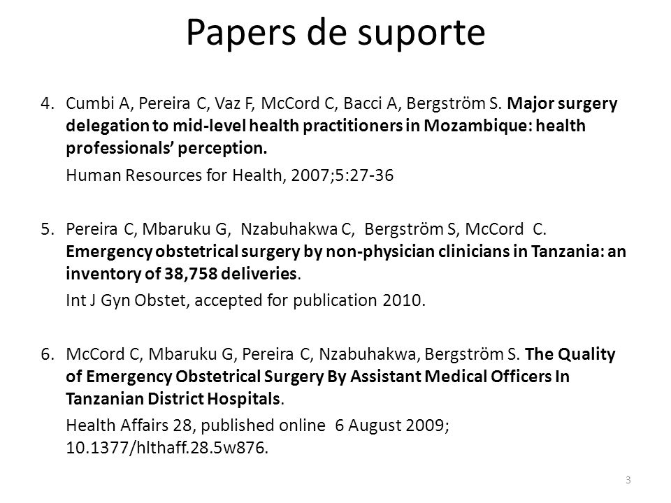 Papers de suporte 4.Cumbi A, Pereira C, Vaz F, McCord C, Bacci A, Bergström S. Major surgery delegation to mid-level health practitioners in Mozambiqu