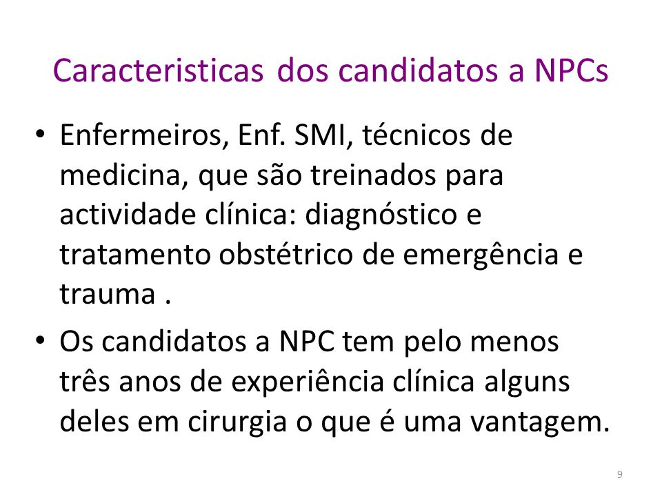 Caracteristicas dos candidatos a NPCs Enfermeiros, Enf. SMI, técnicos de medicina, que são treinados para actividade clínica: diagnóstico e tratamento