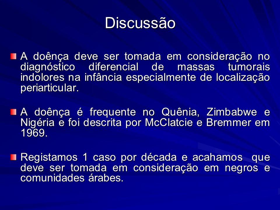 Discussão A doênça deve ser tomada em consideração no diagnóstico diferencial de massas tumorais indolores na infância especialmente de localização pe