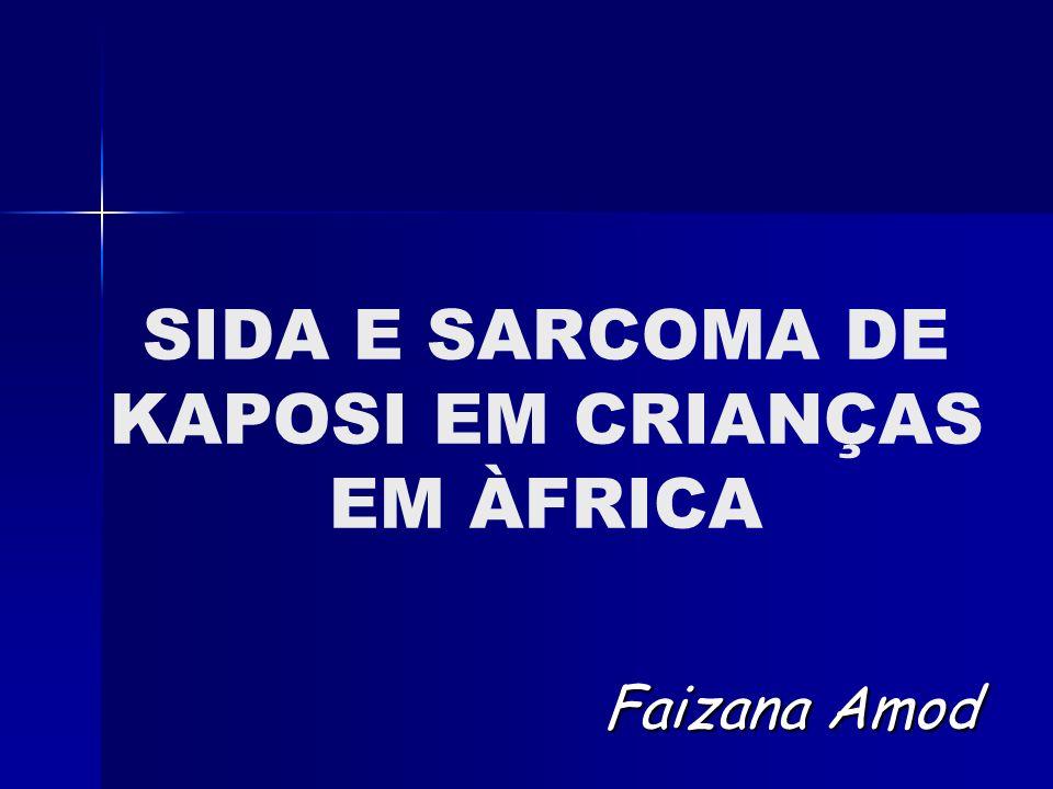 Faizana Amod SIDA E SARCOMA DE KAPOSI EM CRIANÇAS EM ÀFRICA