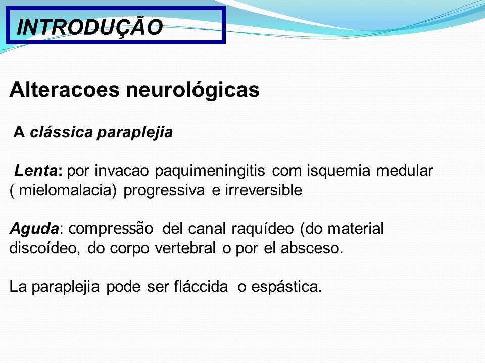 Alteracoes neurológicas A clássica paraplejia Lenta: por invacao paquimeningitis com isquemia medular ( mielomalacia) progressiva e irreversible Aguda