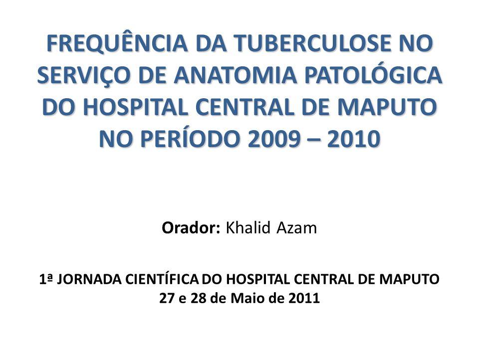 1ª JORNADA CIENTÍFICA DO HOSPITAL CENTRAL DE MAPUTO 27 e 28 de Maio de 2011 FREQUÊNCIA DA TUBERCULOSE NO SERVIÇO DE ANATOMIA PATOLÓGICA DO HOSPITAL CE