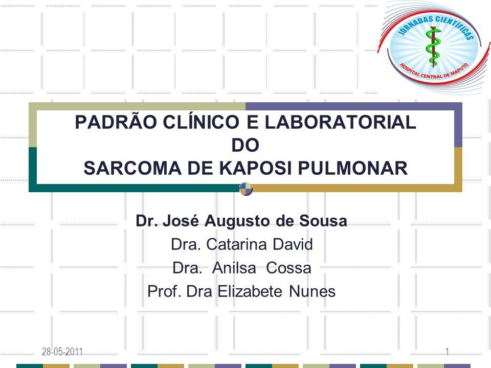 PADRÃO CLÍNICO E LABORATORIAL DO SARCOMA DE KAPOSI PULMONAR Dr. José Augusto de Sousa Dra. Catarina David Dra. Anilsa Cossa Prof. Dra Elizabete Nunes