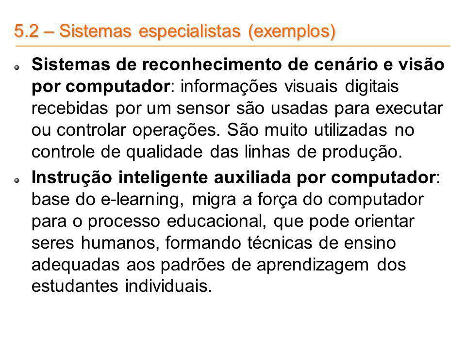 5.2 – Sistemas especialistas (exemplos) Sistemas de reconhecimento de cenário e visão por computador: informações visuais digitais recebidas por um se