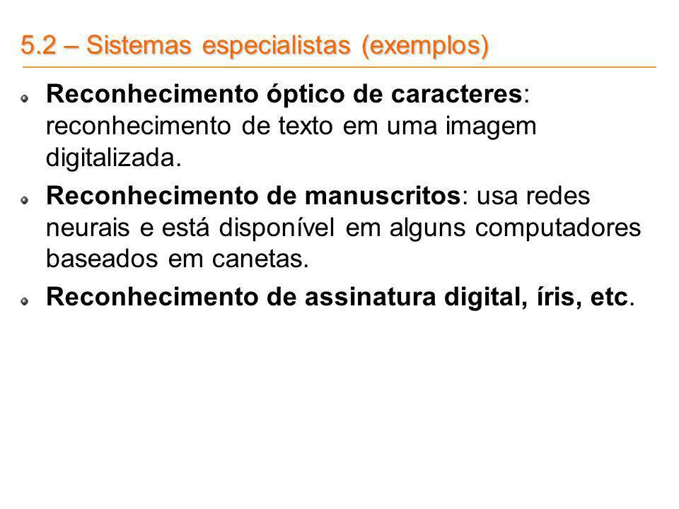 5.2 – Sistemas especialistas (exemplos) Reconhecimento óptico de caracteres: reconhecimento de texto em uma imagem digitalizada. Reconhecimento de man