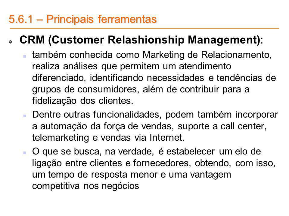 5.6.1 – Principais ferramentas CRM (Customer Relashionship Management): também conhecida como Marketing de Relacionamento, realiza análises que permit