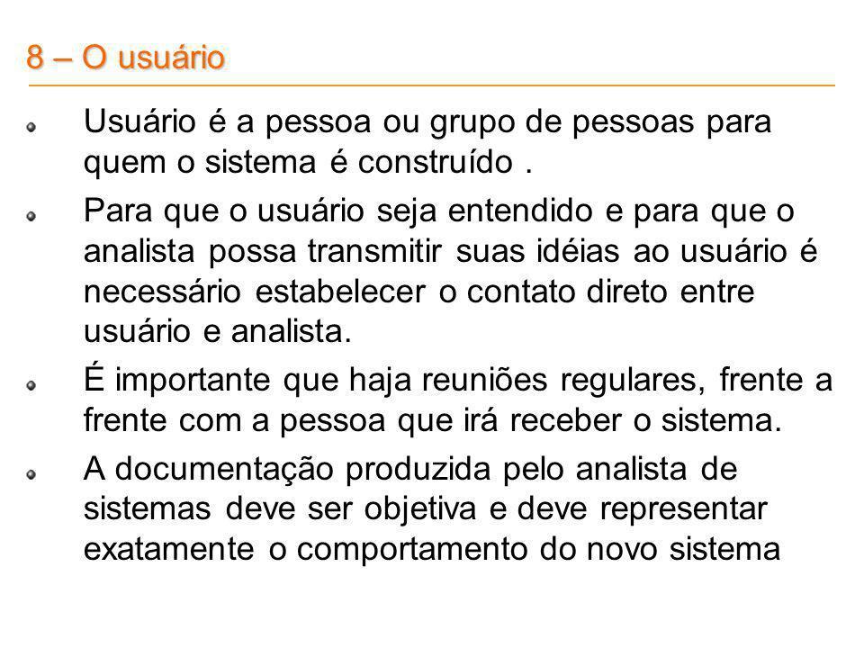 8 – O usuário Usuário é a pessoa ou grupo de pessoas para quem o sistema é construído. Para que o usuário seja entendido e para que o analista possa t