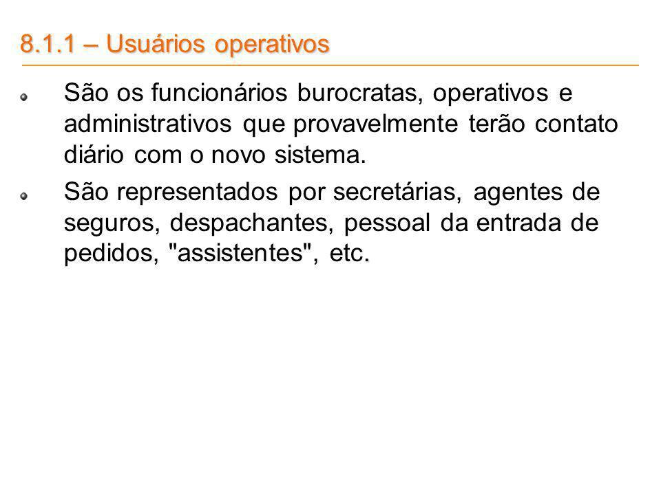8.1.1 – Usuários operativos São os funcionários burocratas, operativos e administrativos que provavelmente terão contato diário com o novo sistema.. S