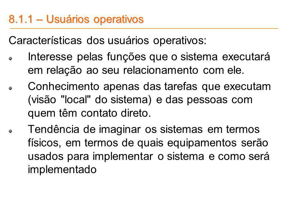 8.1.1 – Usuários operativos Características dos usuários operativos: Interesse pelas funções que o sistema executará em relação ao seu relacionamento