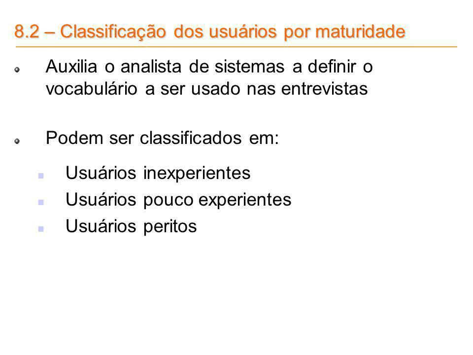 8.2 – Classificação dos usuários por maturidade Auxilia o analista de sistemas a definir o vocabulário a ser usado nas entrevistas Podem ser classific
