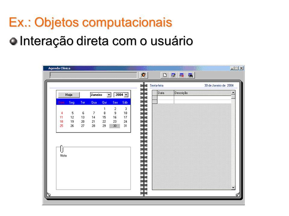Ex.: Objetos computacionais Interação direta com o usuário