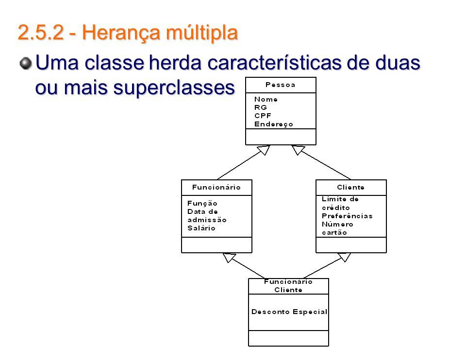 2.5.2 - Herança múltipla Uma classe herda características de duas ou mais superclasses
