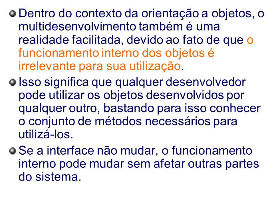 Dentro do contexto da orientação a objetos, o multidesenvolvimento também é uma realidade facilitada, devido ao fato de que o funcionamento interno do