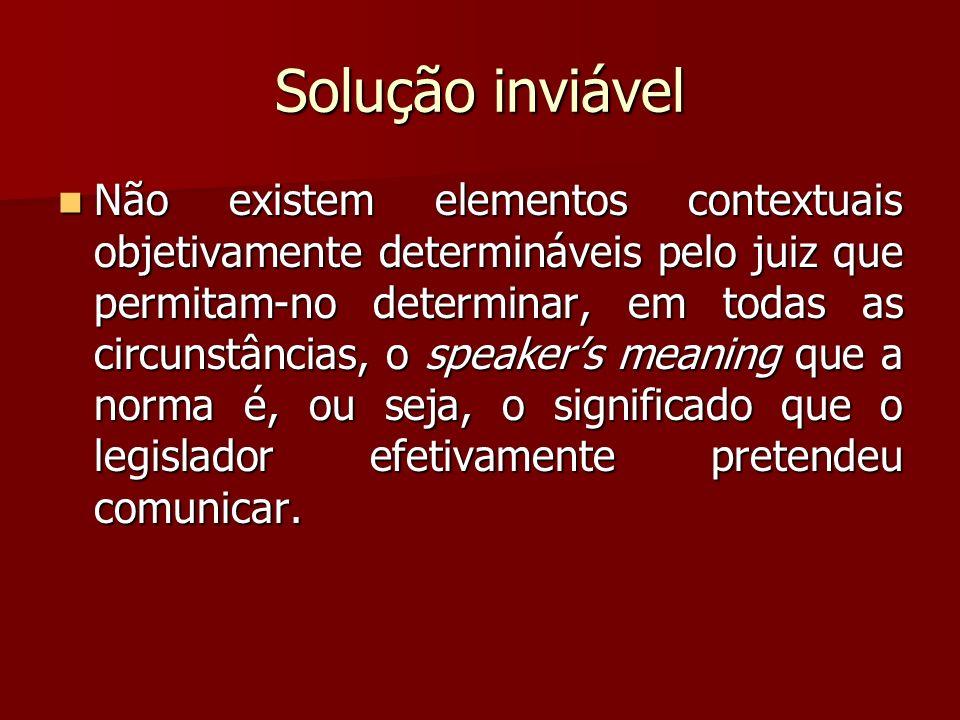 Solução inviável Não existem elementos contextuais objetivamente determináveis pelo juiz que permitam-no determinar, em todas as circunstâncias, o spe