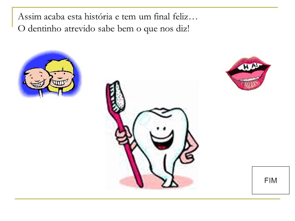 Assim acaba esta história e tem um final feliz… O dentinho atrevido sabe bem o que nos diz! FIM