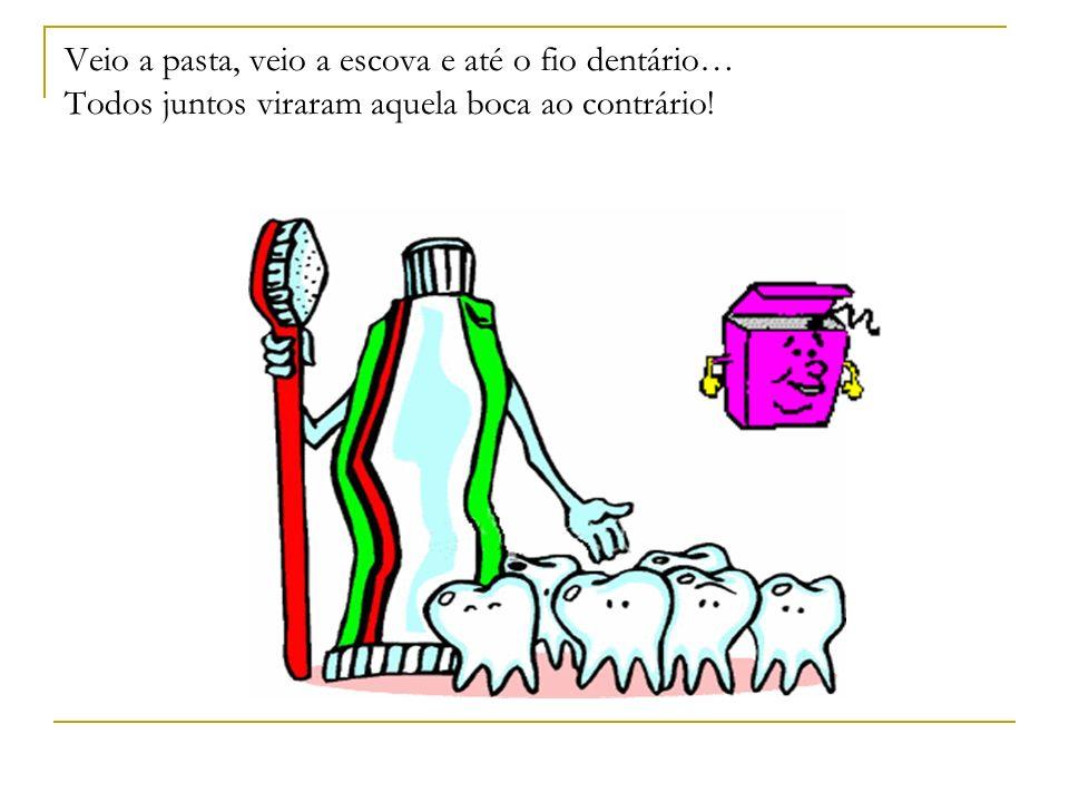 Veio a pasta, veio a escova e até o fio dentário… Todos juntos viraram aquela boca ao contrário!