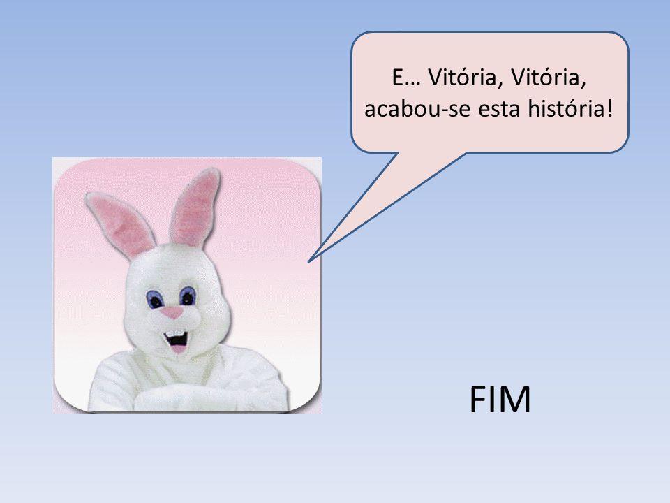 FIM E… Vitória, Vitória, acabou-se esta história!