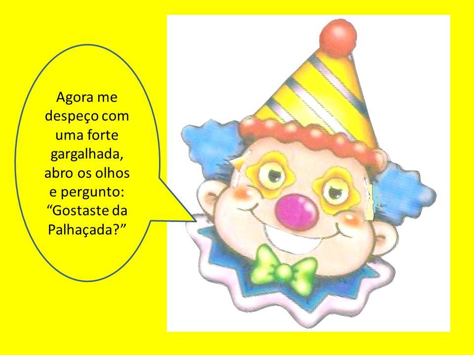 Texto Original: Maria Rosa Negrin PowerPoint e Alterações: Joana Marques Vitória Acabou_se A Palhaçada