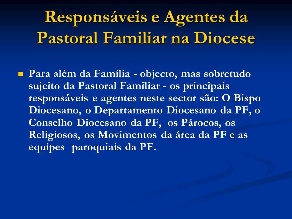 Responsáveis e Agentes da Pastoral Familiar na Diocese Para além da Família - objecto, mas sobretudo sujeito da Pastoral Familiar - os principais resp