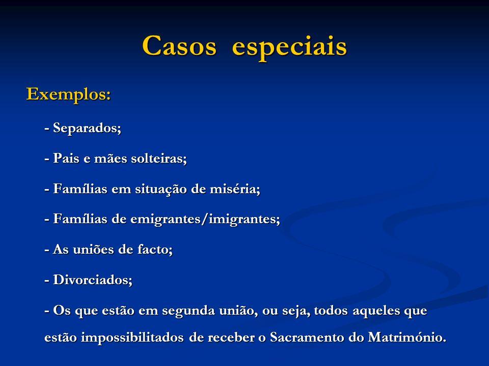 Casos especiais Exemplos: - Separados; - Pais e mães solteiras; - Famílias em situação de miséria; - Famílias de emigrantes/imigrantes; - As uniões de