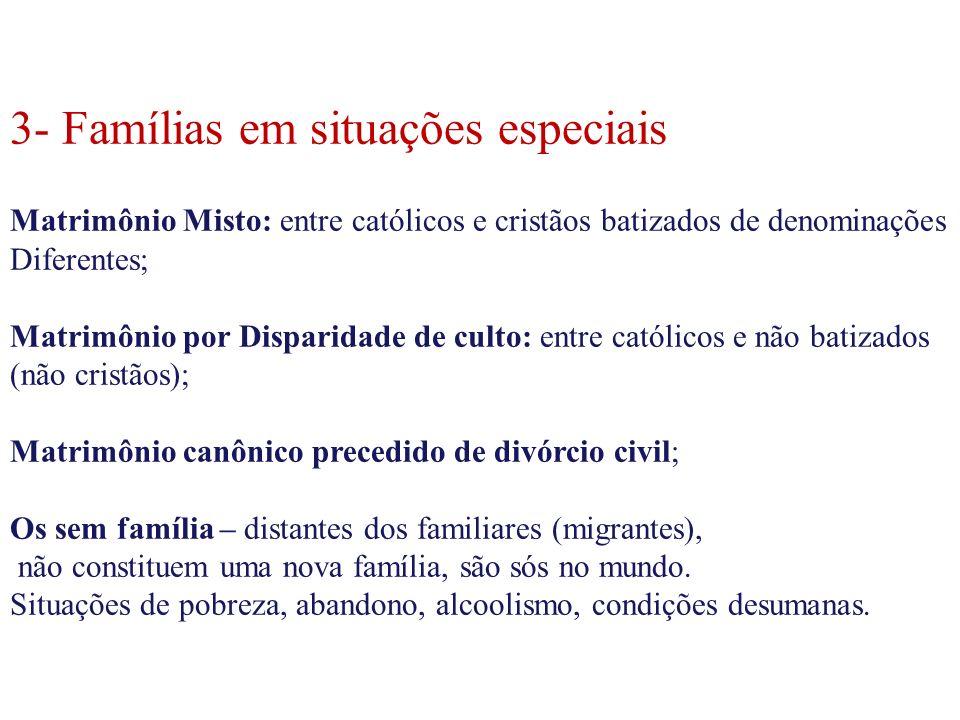 3- Famílias em situações especiais Matrimônio Misto: entre católicos e cristãos batizados de denominações Diferentes; Matrimônio por Disparidade de cu