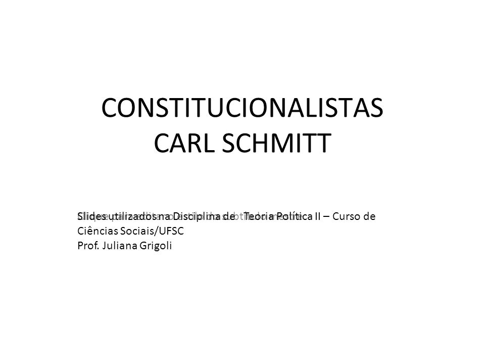 Clique para editar o estilo do subtítulo mestre CONSTITUCIONALISTAS CARL SCHMITT Slides utilizados na Disciplina de Teoria Política II – Curso de Ciên