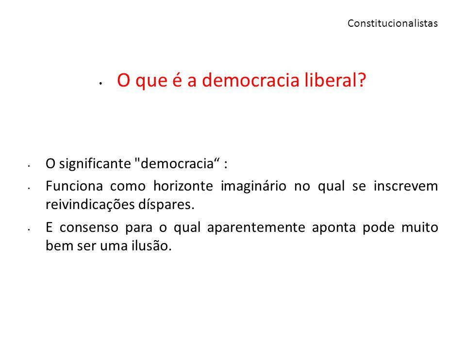 Constitucionalistas O que é a democracia liberal? O significante