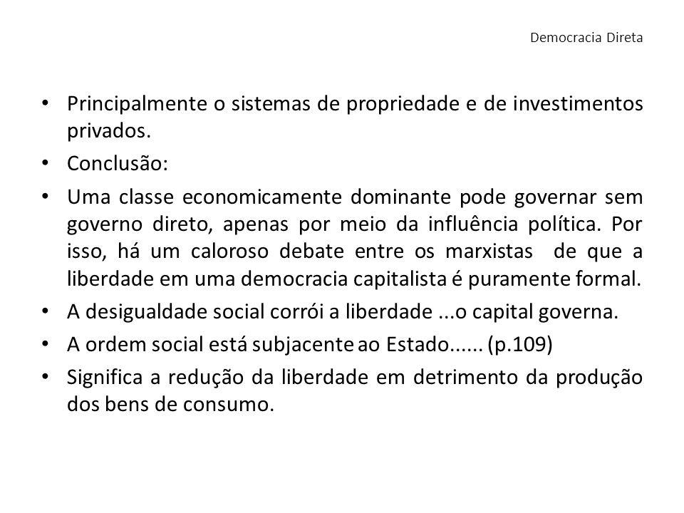 Principalmente o sistemas de propriedade e de investimentos privados. Conclusão: Uma classe economicamente dominante pode governar sem governo direto,