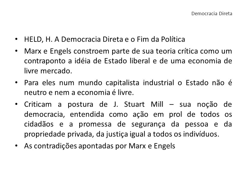 HELD, H. A Democracia Direta e o Fim da Política Marx e Engels constroem parte de sua teoria crítica como um contraponto a idéia de Estado liberal e d