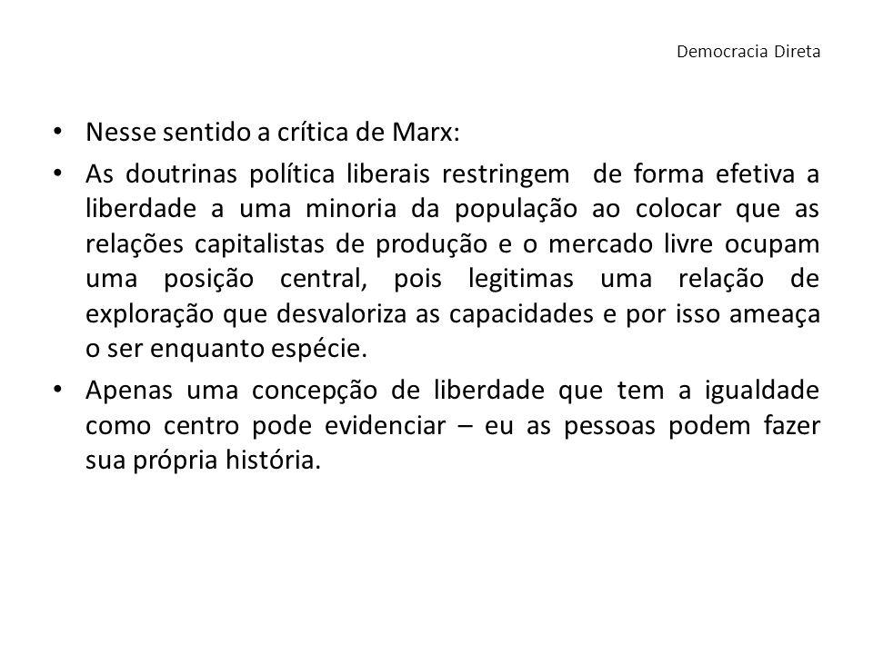 Nesse sentido a crítica de Marx: As doutrinas política liberais restringem de forma efetiva a liberdade a uma minoria da população ao colocar que as r